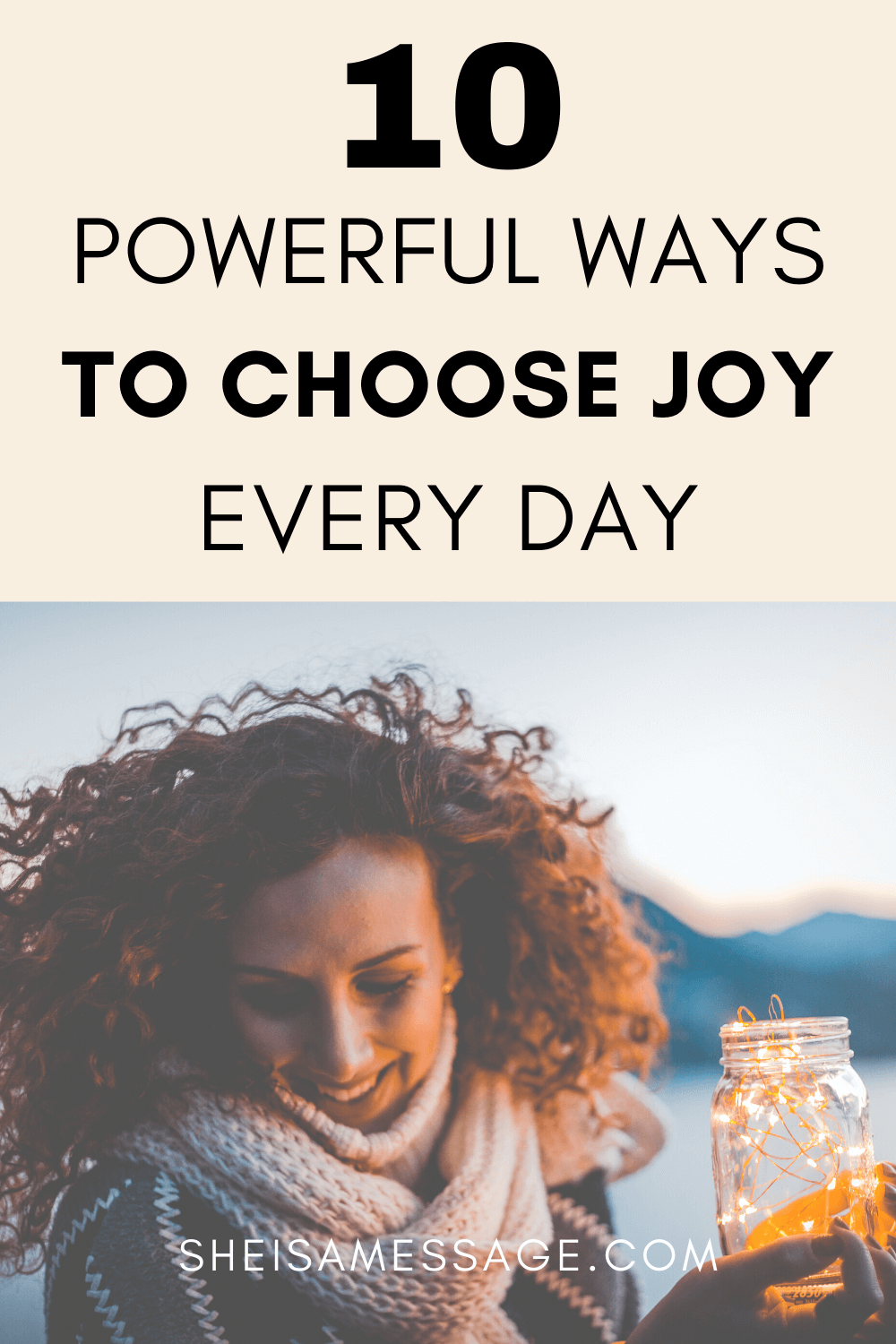 10 Powerful Ways To Choose Joy Every Day Truths To Help You Start Today Pinterest Image